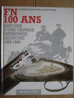FN 100 ANS - HISTOIRE D'UNE GRANDE ENTREPRISE LIEGEOISE 1889-1989 - AUGUSTE FRANCOTTE & CLAUDE GAIER - Culture