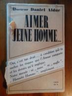 Aimer Jeune Homme  (Dr Daniel Alduc)  De 1946 - Livres, BD, Revues