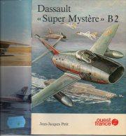 """Avions Dassault """"Super Mystère"""" B 2 Par Jean-Jacques Petit - 32 Pages - AeroAirplanes"""