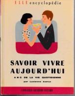 Savoir Vivre:   SAVOIR VIVRE AUJOURD'HUI.  A B C DE LA VIE QUOTIDIENNE.   Lucienne ASTRUC.      1957. - Livres, BD, Revues