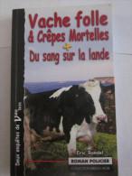 VACHE FOLLE & CREPES MORTELLES Par ERIC RONDEL Collection  BREIZH NOIR   éditions  ASTOURE  Policier Breton - Non Classés