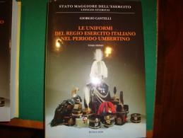 """""""LE UNIFORMI DEL REGIO ESERCITO ITALIANO NEL PERIODO UMBERTINO"""" Di Giorgio Cantelli - Books"""