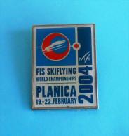 PLANICA FIS SKIFLYING WORLD CHAMPIONSHIPS 2004. Slovenia Pin Badge Jumping Jump Saut à Ski Skispringen Salto Con Gli Sci - Winter Sports