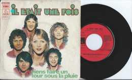 45 Tours - Il Etait Une Fois - Viens Faire Un Tour Sous La Pluie - C'est Comme ça Que Je M'en Vais - EMI 1975 - TBE - Vinyles