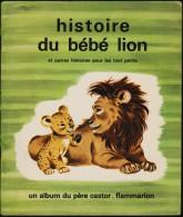 Histoire Du Bébé Lion Et Autres Histoires Pour Les Tous Petits - Collection Père Castor - Flammarion - ( 1981 ) . - Bücher, Zeitschriften, Comics
