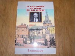 LA VIE A NAMUR DU TEMPS DU ROI ALBERT Régionalisme Histoire Vie Guerre Train Tram Industrie Commerce Religion Meuse - Belgique
