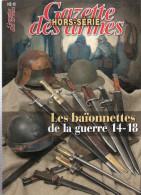 BAIONNETTE GUERRE 1914 1918 GAZETTE ARMES HORS SERIE 18 ARMEMENT POILU TRANCHEES - 1914-18
