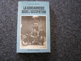 LA GENDARMERIE SOUS L OCCUPATION Willy VAN GEET Gendarme WW II Guerre 1940 1945 - Culture