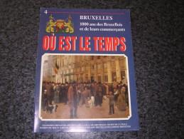 OU EST LE TEMPS N° 4 / 21 Régionalisme Bruxelles 1000 Ans Histoire Commerce Vie Folklore Tram Industrie Armée Art Fête - Culture