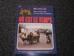 OU EST LE TEMPS N° 6  / 21 Régionalisme Bruxelles 1000 Ans Histoire Commerce Vie Folklore Tram Industrie Armée Art Fête - Culture