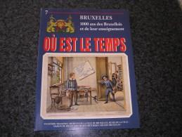 OU EST LE TEMPS N° 7  / 21 Régionalisme Bruxelles 1000 Ans Histoire Commerce Vie Folklore Tram Industrie Armée Art Fête - Culture