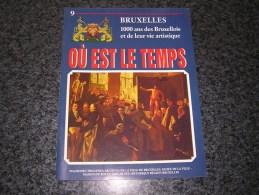 OU EST LE TEMPS N° 9  / 21 Régionalisme Bruxelles 1000 Ans Histoire Commerce Vie Folklore Tram Industrie Armée Art Fête - Culture