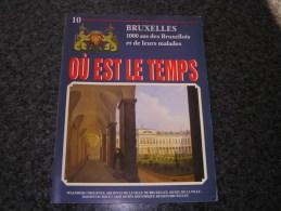 OU EST LE TEMPS N° 10  / 21 Régionalisme Bruxelles 1000 Ans Histoire Commerce Vie Folklore Tram Industrie Armée Art Fête - Culture