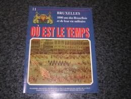 OU EST LE TEMPS N° 11  / 21 Régionalisme Bruxelles 1000 Ans Histoire Commerce Vie Folklore Tram Industrie Armée Art Fête - Culture
