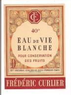Etiquette  Eau De Vie Blanche - Pour Conservation Des Fruits - Ets Frédéric Curlier - Paris Jarnac Cognac - - Etiketten