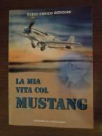 LA MIA VITA Col  MUSTANG  Memorie  Di Un Ufficiale  Militare  Guido Enrico Bergomi - Aviazione