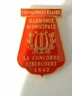 PIN´S HARMONIE MUNICIPALE - LA CONCORDE - LIBERCOURT - Music