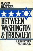 Between Washington And Jerusalem: A Reporter's Notebook By Blitzer, Wolf (ISBN 9780195037081) - Literary