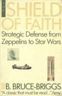 The Shield Of Faith: A Chronicle Of Strategic Defense From Zeppelins To Star Wars By B. Bruce-Briggs (ISBN 9780671695941 - Politics/ Political Science