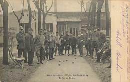 A-16 5336 :  LE JEU DE BOULES A L HOPITAL AUXILIAIRE N° 94  ANNEE 1914-1915 HOPITAL MILITAIRE SANTE GUERRE SOLDATS - Juegos Y Juguetes