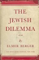 THE JEWISH DILEMMA By Elmer Berger - 1900-1949