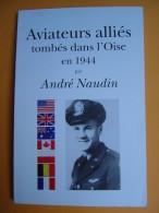 Militaria -- OISE -- Aviateurs Alliés Tombés Dans L´Oise En 1944 - Dédicacé Par L´auteur André Naudin - Oorlog 1939-45