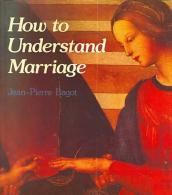 How To Understand Marriage By Bagot, Jean-Pierre (ISBN 9780334020400) - Other