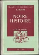 E. Bonne - France Et Civilisation - Notre Histoire - Éditions S.U.D.E.L. - ( 1957 ) . - Livres, BD, Revues