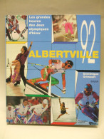 ALBERTVILLE 92 Les Grandes Heures Des  JO D'Hiver - Dominique Grimault - Ed Solar - Photographies TempSport - 1992 - Sport