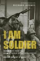 I Am Soldier: War Stories, From The Ancient World To The 20th Century Edited By Robert O'Neill, Introduction By Holmes - Books, Magazines, Comics