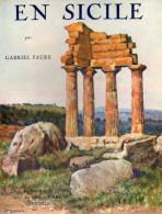EN SICILE - Gabriel Faure -  Editions Arthaud ( Anc. J. Rey ) Grenoble -  1930 -  184 Pages - Libri, Riviste, Fumetti