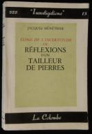( Esotérisme ) ELOGE DE L'INCERTITUDE Ou REFLEXIONS D'UN TAILLEUR DE PIERRE Jacques MENETRIER 1956 - Esoterismo