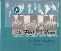 The First 75 Years: An Oral History Of The American Speech-Language-Hearing Association By Russ Malone ISBN 1580410421 - Language Study