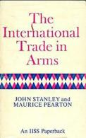 International Trade In Arms (Study In International Security) By John Stanley, Maurice Pearton (ISBN 9780701117450) - Politics/ Political Science