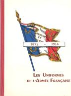 UNIFORME ARMEE FRANCAISE 1872 1914 RECUEIL NOTE REGLEMENT PAR GALOT ROBERT INFANTERIE CHASSEURS TROUPE PIED - Uniforms