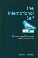 The International Self: Psychoanalysis And The Search For Israeli-Palestinian Peace By Mira M. Sucharov (ISBN 0791465055 - Politics/ Political Science