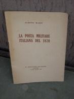 Albino Bazzi, La Posta Militare Italiana Del 1870, Ed. Bollettino Filatelico 1966, 24 Pag. - Annullamenti