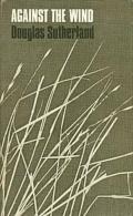 Against The Wind By Sutherland, Douglas - Non Classificati