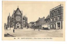 SAINT QUENTIN  (cpa 02)   Place Carnot Et Eglise Saint-Eloi - - Saint Quentin
