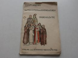 Die Trachten Der Katholischen Ordensleute , 1932 , Tracht , Katholiken , Regensburg , Mainz , Ernst Kremm , Kirche !!! - Historische Bekleidung & Wäsche