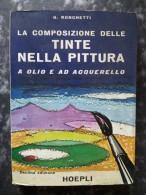 M#0P92 G.Ronchetti LA COMPOSIZIONE DELLE TINTE NELLA PITTURA AD OLIO E AD ACQUERELLO Hoepli Ed.1977 - Decorazione
