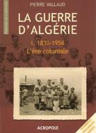 GUERRE ALGERIE 1830 1958 ERE COLONIALE TOME 1 CONQUETE COLONIE - Libri
