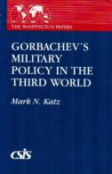Gorbachev's Military Policy In The Third World (The Washington Papers) By Mark N. Katz (ISBN 9780275933418) - Politics/ Political Science