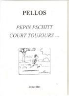 PELLOS PEPIN PSCHITT COURT TOUJOURS... Editions Regards De  2006 Tirage Limité à 100 Exemplaires - Livres, BD, Revues