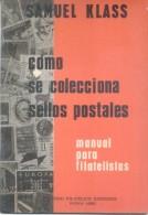 COMO SE COLECCIONA SELLOS POSTALES - MANUAL PARA FILATELISTAS - SAMUEL KLASS - MUNDIO FILATELICO EDICIONES BUENOS AIRES - Literatura