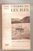 L´HOMME ET LES ILES Par E. Aubert De La Rüe, NRF, Géographie Humaine N° 6 - Achevé D´imprimer 1935 - Géographie