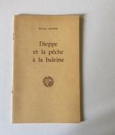 Roger Barré  - Dieppe Et La Pêche à La Baleine. - Normandie