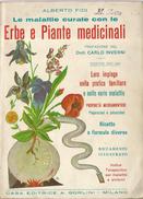 LE MALATTIE CURATE CON LE ERBE E PIANTE MEDICINALI A.FIDI  CASA ED. GORLINI 1943 - Medicina, Biologia, Chimica