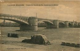 30   TARASCON BEAUCAIRE  VIADUC DU CHEMIN D FER TRAVERSANT LE RHONE - Beaucaire