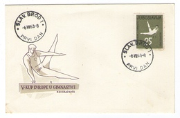 YUGOSLAVIA JUGOSLAVIJA  FDC PREMIER JOUR  1963 SLAVONSKI BROD  GYMNASTICS EUROPEAN CHAMPIONSHIP - Lettres & Documents
